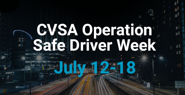 Are Your Drivers Prepared for the CVSA Operation Safe Driver Week – July 2020?